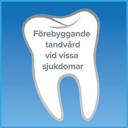 Förebyggande tandvård vid vissa sjukdomar